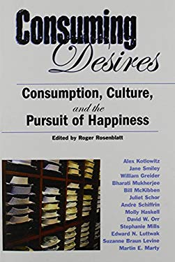 Consuming Desires: Consumption, Culture, and the Pursuit of Happiness 9781597260893