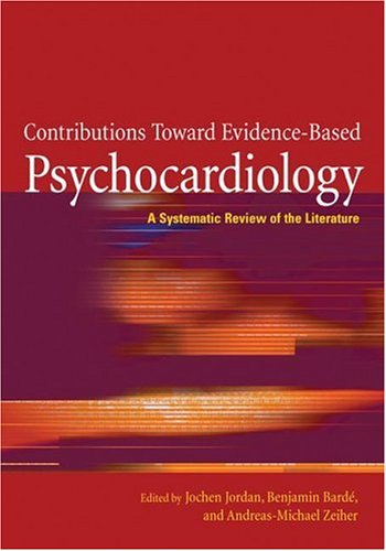 Contributions Toward Evidence-Based Psychocardiology: A Systematic Review of the Literature 9781591473589