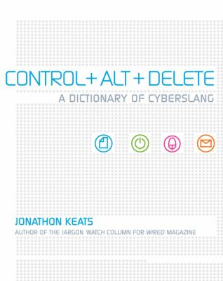 Control + Alt + Delete: A Dictionary of Cyberslang 9781599210391