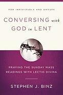 Conversing with God in Lent: Praying the Sunday Mass Readings with Lectio Divina 9781593251659
