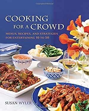 Cooking for a Crowd: Menus, Recipes and Strategies for Entertaining 10 to 50 9781594860119