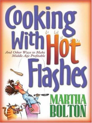 Cooking with Hot Flashes: And Other Ways to Make Middle Age Profitable 9781594151293