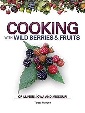 Cooking with Wild Berries & Fruits: Of Illinois, Iowa and Missouri 9781591932505