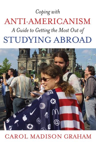 Coping with Anti-Americanism: A Guide to Getting the Most Out of Studying Abroad 9781597974097