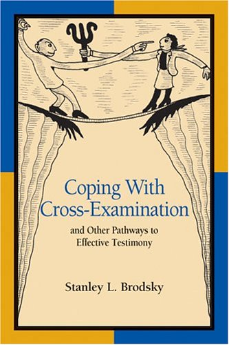 Coping with Cross-Examination and Other Pathways to Effective Testimony 9781591470946