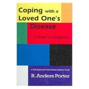Coping with a Loved One's Disease: A Guide for Caregivers: Part of the Full Spectrum Information Library 9781590920442