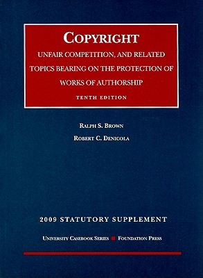 Copyright Statutory Supplement: Unfair Competition, and Related Topics Bearing on the Protection of Works of Authorship 9781599417608