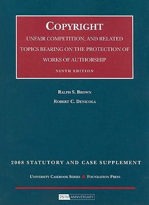 Copyright: Unfair Competition, and Related Topics Bearing on the Protection of Works of Authorship: 2008 Statutory and Case Suppl 9781599415451