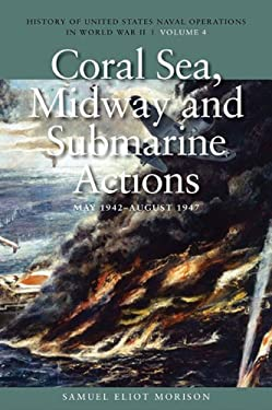 Coral Sea, Midway and Submarine Actions, May 1942-August 1942 9781591145509