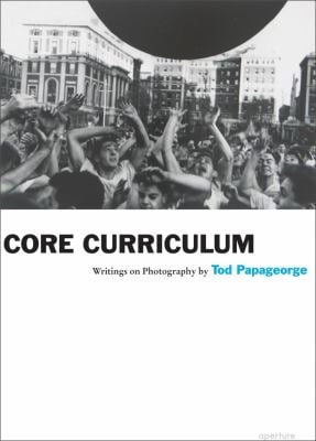 Core Curriculum: Writings on Photography 9781597111720