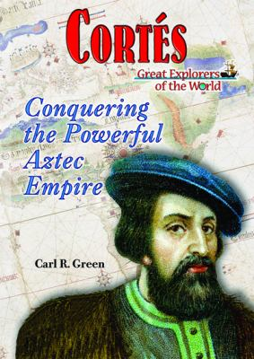 Cortes: Conquering the Powerful Aztec Empire 9781598450996
