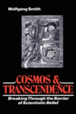 Cosmos and Transcendence: Breaking Through the Barrier of Scientistic Belief 9781597310840