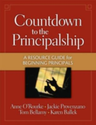Countdown to the Principalship: A Resource Guide for Beginning Principals 9781596670310