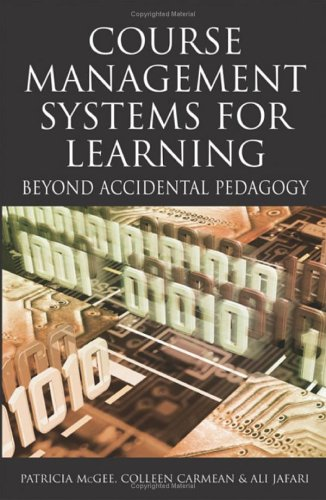 Course Management Systems for Learning: Beyond Accidental Pedagogy 9781591405122