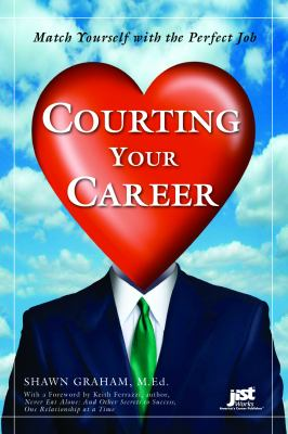 Courting Your Career: Match Yourself with the Perfect Job 9781593575120
