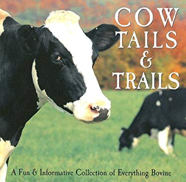 Cow Tails & Trails: A Fun & Informative Collection of Everything Bovine 9781595431561