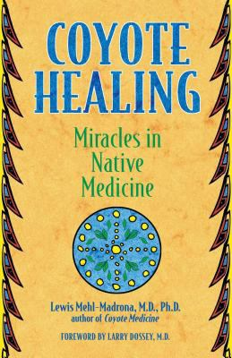 Coyote Healing: Miracles in Native Medicine 9781591430100