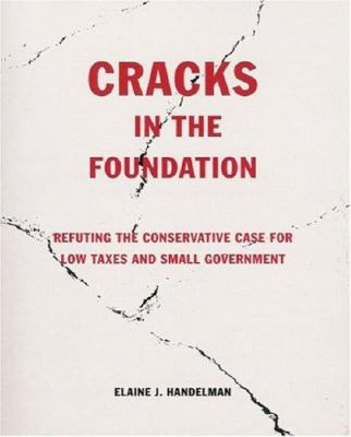 Cracks in the Foundation: Refuting the Conservative Case for Low Taxes and Small Government 9781592980833
