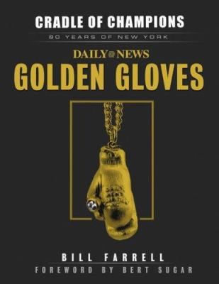 Cradle of Champions: 80 Years of New York Daily News Golden Gloves 9781596702059