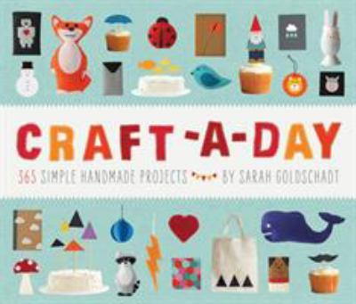 Craft-A-Day: 365 Simple Handmade Projects 9781594745959