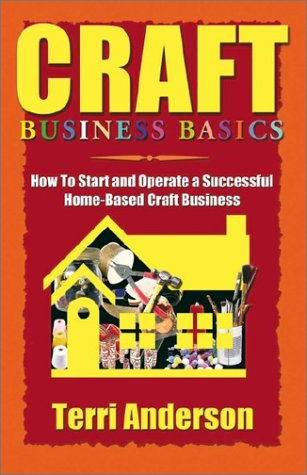 Craft Business Basics: How to Start and Operate a Successful Home-Based Craft Business 9781591132516