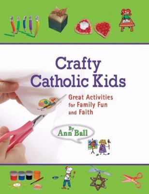 Crafty Catholic Kids: Great Activities for Family Fun and Faith 9781592762804
