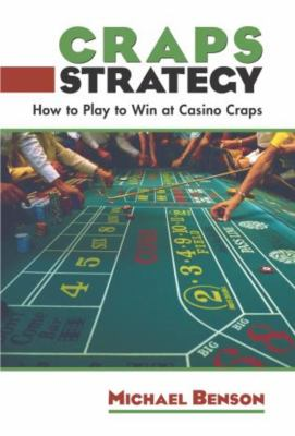 Craps Strategy: How to Play to Win at Casino Craps 9781592282982