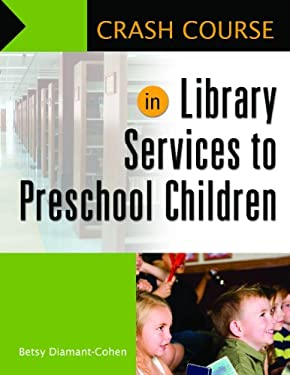 Crash Course in Library Services to Preschool Children 9781598846881