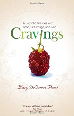 Cravings: A Catholic Wrestles with Food, Self-Image, and God 9781594713057