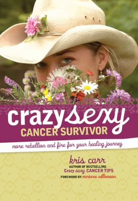 Crazy Sexy Cancer Survivor: More Rebellion and Fire for Your Healing Journey 9781599213705