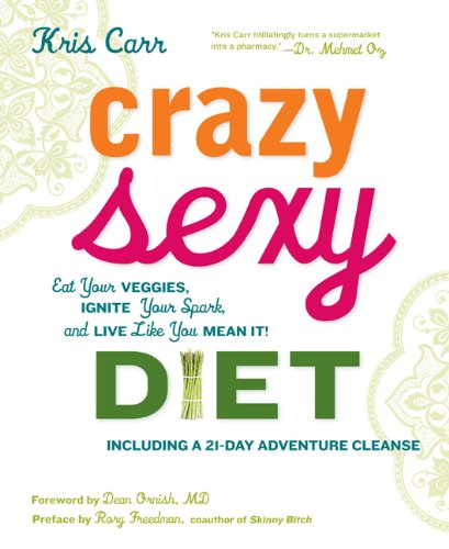 Crazy Sexy Diet: Eat Your Veggies, Ignite Your Spark, and Live Like You Mean It! 9781599218014