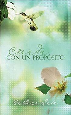 Creada Con un Proposito: Un Mensaje de Esperanza Para la Mujer Que Lucha en el Area de la Autoestima = Created for a Purpose 9781597893954
