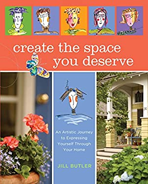 Create the Space You Deserve: An Artistic Journey to Expressing Yourself Through Your Home 9781599212906
