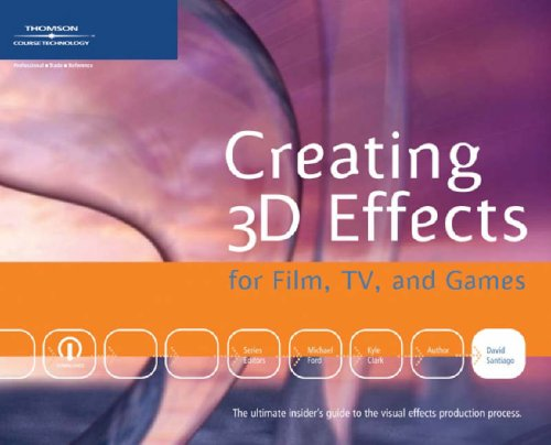Creating 3D Effects for Film, TV, and Games 9781592005895