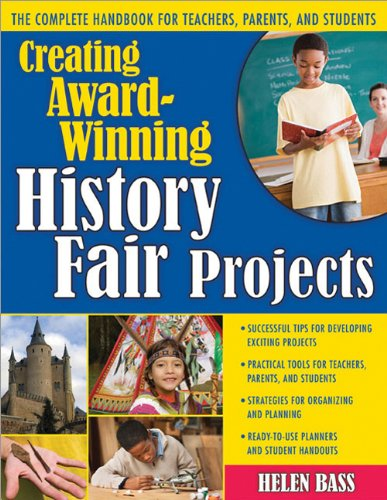Creating Award-Winning History Fair Projects: The Complete Handbook for Teachers, Parents, and Students 9781593632366