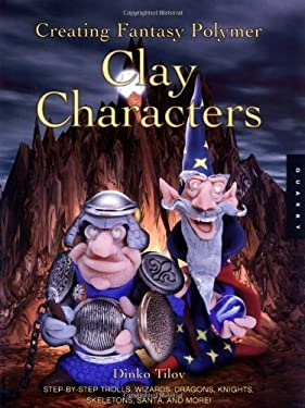 Creating Fantasy Polymer Clay Characters: Step-By-Step Trolls, Wizards, Dragons, Knights, Skeletons, Santa, and More! 9781592530205