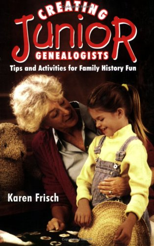 Creating JR. Genealogists: Tips and Activities for Family History Fun 9781593310295