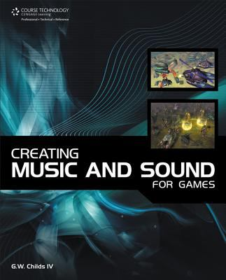 Creating Music and Sound for Games 9781598633016
