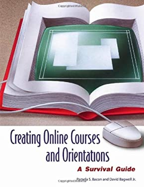 Creating Online Courses and Orientations: A Survival Guide 9781591582892