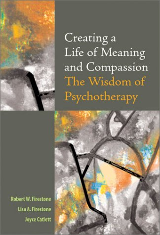 Creating a Life of Meaning and Compassion: The Wisdom of Psychotherapy 9781591470205