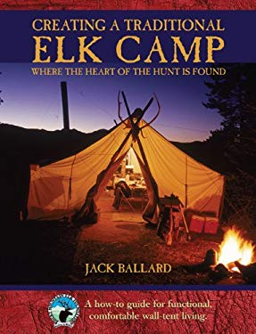 Creating a Traditional Elk Camp : Where the Heart of the Hunt Is Found