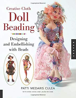 Creative Cloth Doll Beading: Designing and Embellishing with Beads 9781592533114