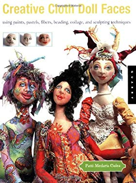 Creative Cloth Doll Faces: Using Paints, Pastels, Fibers, Beading, Collage, and Sculpting Techniques 9781592531448