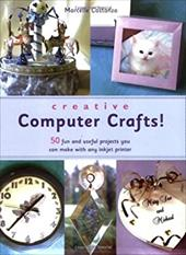 Creative Computer Crafts: 50 Fun and Useful Projects You Can Make with Any Inkjet Printer 7281409
