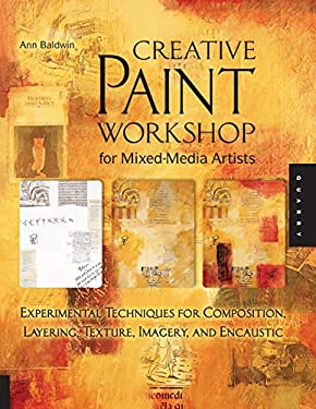 Creative Paint Workshop for Mixed-Media Artists: Experimental Techniques for Composition, Layering, Texture, Imagery, and Encaustic 9781592537471