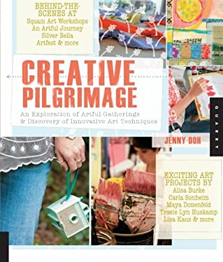 Creative Pilgrimage: An Exploration of Artful Gatherings & Discovery of Innovative Art Techniques 9781592537532