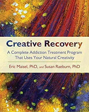 Creative Recovery: A Complete Addiction Treatment Program That Uses Your Natural Creativity 9781590305447