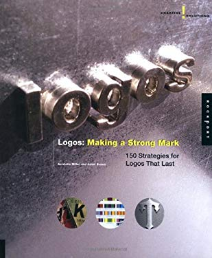Creative Solutions: Logos: Making a Strong Mark: 150 Strategies for Logos That Last 9781592530786