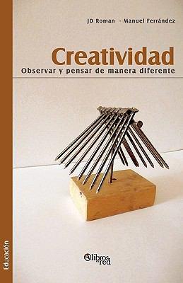 Creatividad. Observar y Pensar de Manera Diferente 9781597545624