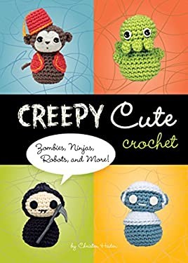 Creepy Cute Crochet: Zombies, Ninjas, Robots, and More! 9781594742323